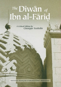 The Dîwân of Ibn al-Fârid : readings of its text throughout history - Umar ibn Alî Saraf al Dîn Abû al Qâsim Ibn al-Fârid