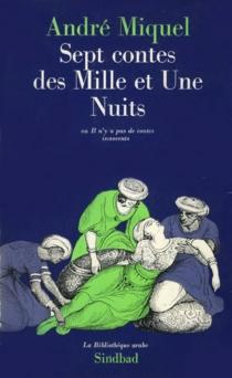 Sept contes des Mille et Une Nuits ou Il n'y a pas de contes innocents - AndréMiquel