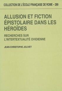 Allusion et fiction épistolaire dans les Héroïdes : recherches sur l'intertextualité ovidienne - Jean-ChristopheJolivet