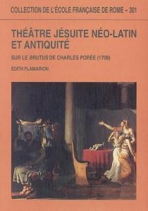 Théâtre jésuite néo-latin et Antiquité : sur le Brutus de Charles Porée (1708) - EdithFlamarion