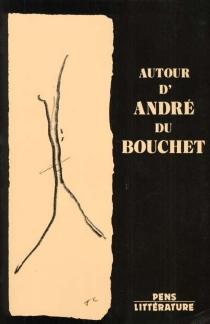 Autour d'André du Bouchet : actes du colloque des 8, 9, 10 déc. 1983 - RENCONTRES SUR LA POESIE MODERNE