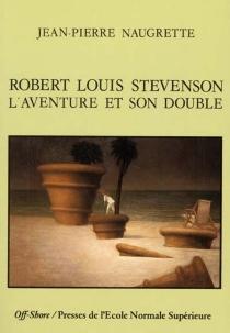 Robert Louis Stevenson : l'aventure et son double - Jean-PierreNaugrette