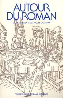 Autour du roman : études présentées à Nicole Cazauran -