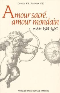 Amour sacré, amour mondain, poésie 1574-1610 : hommage à Jacques Bailbé -