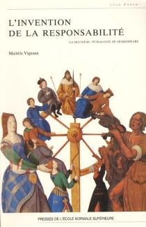 L'invention de la responsabilité : la deuxième tétralogie de Shakespeare - MichèleVignaux