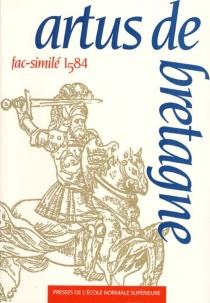 Artus de Bretagne : fac similé de l'édition de Paris, Nicolas Bonfons, 1584 -