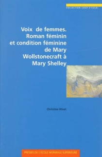 Voix de femmes : roman féminin et condition féminine de Mary Wollstonecraft à Mary Shelley - ChristineHivet