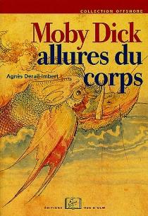 Moby Dick : allures du corps - AgnèsDerail-Imbert