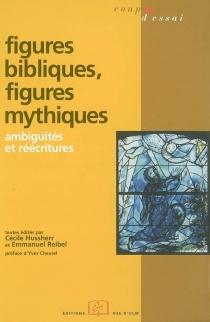 Figures bibliques, figures mythiques : ambiguïtés et réécritures -