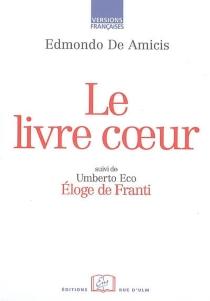 Le livre coeur| Suivi de Eloge de Franti| Suivi de Franti strikes again - EdmondoDe Amicis