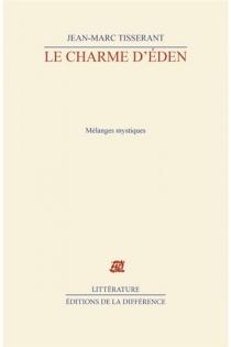Le Charme d'Eden : mélanges mystiques - Jean-MarcTisserant