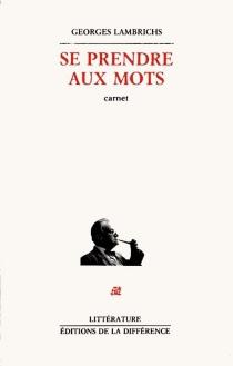 Se prendre aux mots : carnet - GeorgesLambrichs
