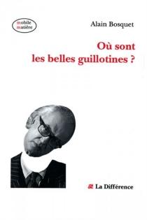 Où sont les belles guillotines ? - AlainBosquet