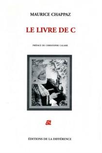 Le livre de C. - MauriceChappaz