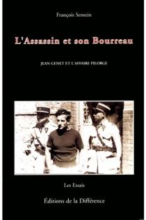 L'assassin et son bourreau : Jean Genet et l'affaire Pilorgue - FrançoisSentein