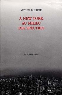 A New York au milieu des spectres - MichelBulteau