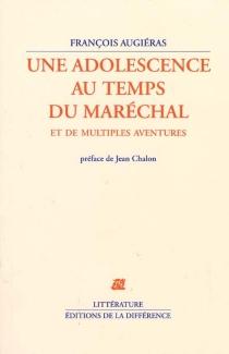 Une adolescence au temps du Maréchal : et de multiples aventures - FrançoisAugiéras