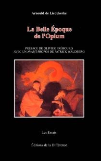 La Belle Époque de l'opium - Arnould deLiedekerke