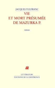 Vie et mort présumée de Mazurka P. - JacquesVulfranc