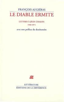 Le diable ermite : lettres à Jean Chalon (1968-1971) : avec une préface du destinataire - FrançoisAugiéras