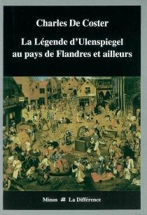 La légende et les aventures héroïques, joyeuses et glorieuses d'Ulenspiegel et de Lamme Goedzak au pays de Flandres et ailleurs - CharlesDe Coster