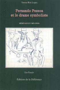 Fernando Pessoa et le drame symboliste : héritage et création - Teresa RitaLopes