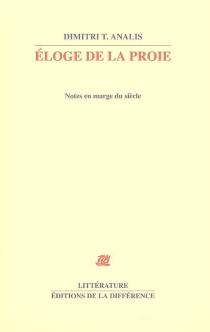 Eloge de la proie : notes en marge du siècle - Dimitris T.Analis