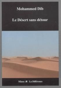 Le désert sans détour - MohammedDib