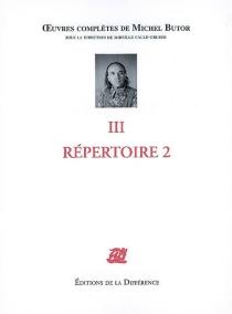 Michel Butor| Oeuvres complètes de Michel Butor| sous la direction de Mireille Calle-Gruber | Volume 3, Répertoire 2 - MichelButor