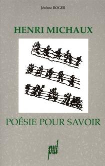 Henri Michaux : poésie pour savoir - JérômeRoger