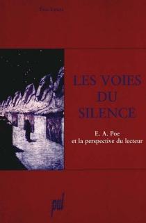 Les voies du silence : E.A. Poe et la perspective du lecteur - EricLysoe