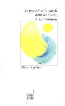 Le pouvoir et la parole dans les fables de La Fontaine - OlivierLeplâtre