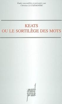 Keats ou Le sortilège des mots - Centre du romantisme anglais