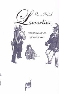 Lamartine : reconnaissance et mémoire - PierreMichel