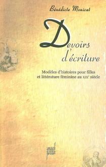 Devoirs d'écriture : modèles d'histoires pour filles et littérature féminine au XIXe siècle - BénédicteMonicat