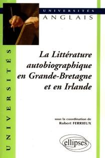 La littérature autobiographique en Grande-Bretagne et en Irlande -