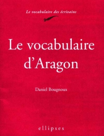 Le vocabulaire d'Aragon - Daniel Bougnoux