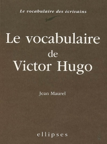Le vocabulaire de Victor Hugo - Jean Maurel