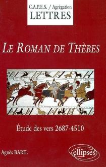 Le roman de Thèbes (d'après l'édition Guy Raynaud de Lage) : étude des vers 2.687-4.510 - AgnèsBaril