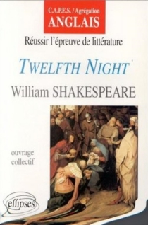 Twelfth Night, William Shakespeare : CAPES, agrégation anglais : réussir l'épreuve de littérature -