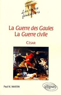 La Guerre des Gaules, la Guerre civile, César : César, l'actuel - Paul MariusMartin