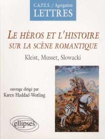 Le héros et l'histoire sur la scène romantique : Kleist, Musset, Slowacki -