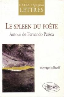 Le spleen du poète : autour de Fernando Pessoa -