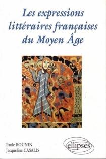 Les expressions littéraires françaises du Moyen Age : des origines à la fin du XIIe siècle - PauleBounin