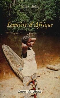 Lumière d'Afrique - MichelAlibert
