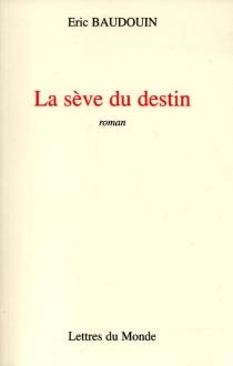 La sève du destin - EricBaudouin
