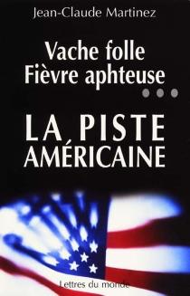 Vache folle, fièvre aphteuse... la piste américaine - Jean-ClaudeMartinez