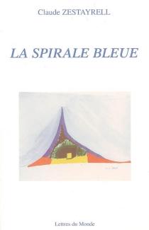 La spirale bleue - ClaudeZestayrell