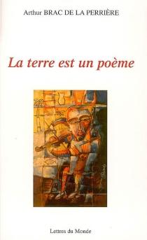 La terre est un poème : essai de réflexion poétique - ArthurBrac de La Perrière