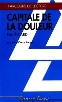 Capitale de la douleur de Paul Eluard - Jean-PierreLongre